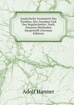 Analytische Geometrie Des Punktes, Der Geraden Und Der Kegelschnitte: Nach Neueren Methoden Dargestellt (German Edition)
