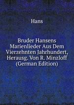 Bruder Hansens Marienlieder Aus Dem Vierzehnten Jahrhundert, Herausg. Von R. Minzloff (German Edition)