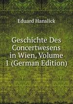 Geschichte Des Concertwesens in Wien. Volume 1