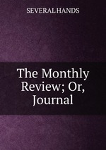 The Monthly Review; Or, Journal