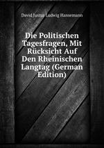 Die Politischen Tagesfragen, Mit Rcksicht Auf Den Rheinischen Langtag (German Edition)