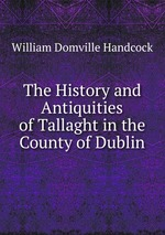 The History and Antiquities of Tallaght in the County of Dublin