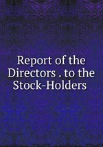 Report of the Directors . to the Stock-Holders