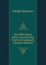 Das Mikroskop, Seine Construction Und Sein Gebrauch (German Edition)