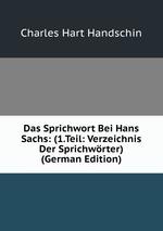 Das Sprichwort Bei Hans Sachs: (1.Teil: Verzeichnis Der Sprichwrter) (German Edition)