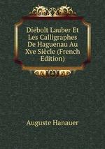 Diebolt Lauber Et Les Calligraphes De Haguenau Au Xve Sicle (French Edition)