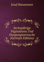 Sechsjhrige Vegetations Und Dungungsversuche (German Edition)