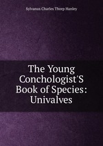 The Young Conchologist`S Book of Species: Univalves