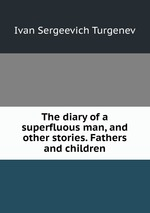 The diary of a superfluous man, and other stories. Fathers and children