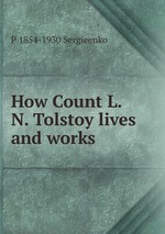 How Count L.N. Tolstoy lives and works