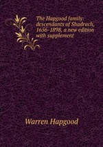 The Hapgood family: descendants of Shadrach, 1656-1898, a new edition with supplement