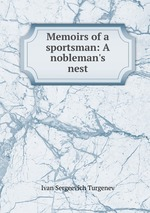 Memoirs of a sportsman: A nobleman`s nest