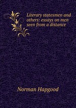 Literary statesmen and others: essays on men seen from a distance