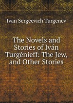 The Novels and Stories of Ivn Turgnieff: The Jew, and Other Stories