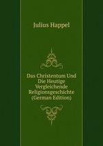Das Christentum Und Die Heutige Vergleichende Religionsgeschichte (German Edition)