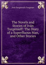 The Novels and Stories of Ivn Turgnieff: The Diary of a Superfluous Man, and Other Stories