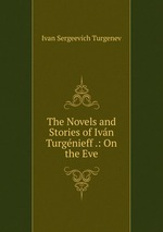 The Novels and Stories of Ivn Turgnieff .: On the Eve