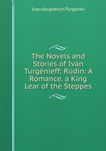 The Novels and Stories of Ivn Turgnieff: Rdin: A Romance. a King Lear of the Steppes