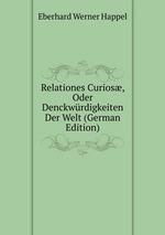 Relationes Curios, Oder Denckwrdigkeiten Der Welt (German Edition)