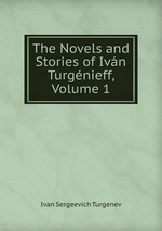 The Novels and Stories of Ivn Turgnieff, Volume 1