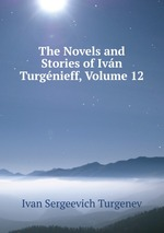 The Novels and Stories of Ivn Turgnieff, Volume 12