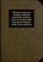 Plantae javanicae rariores, adjectis nonnullis exoticis, in Javae hortis cultis descriptae Volume 1848 (Latin Edition)