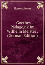 . Goethes Pdagogik Im Wilhelm Meister . (German Edition)