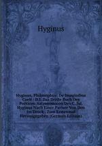 Hyginus, Philosophus: De Imaginibus Coeli : D.I. Das Dritte Buch Des Poticon Astronomicon Des C. Jul. Hyginus Nach Einer Pariser Von Den Im Druck . Zum Erstenmal Herausgegeben (German Edition)