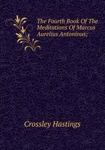 The Fourth Book Of The Meditations Of Marcus Aurelius Antoninus;