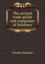 The ancient trade guilds and companies of Salisbury