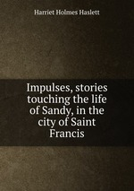 Impulses, stories touching the life of Sandy, in the city of Saint Francis