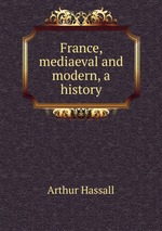 France, mediaeval and modern, a history