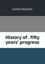 History of . fifty years` progress