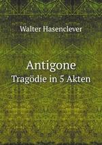 Antigone. Tragdie in 5 Akten