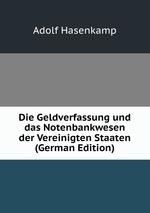 Die Geldverfassung und das Notenbankwesen der Vereinigten Staaten (German Edition)