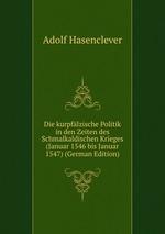 Die kurpflzische Politik in den Zeiten des Schmalkaldischen Krieges (Januar 1546 bis Januar 1547) (German Edition)