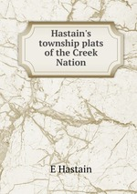 Hastain`s township plats of the Creek Nation