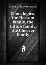 Genealogies: the Hassam family, the Hilton family, the Cheever family