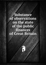 Substance of observations on the state of the public finances of Great Britain