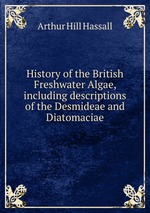 History of the British Freshwater Algae, including descriptions of the Desmideae and Diatomaciae