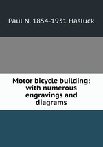 Motor bicycle building: with numerous engravings and diagrams
