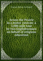 Across the Prairie in a motor caravan: a 3,000 mile tour by two Englishwomen on behalf of religious education