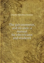 The galvanometer, and its uses: a manual for electricians and students