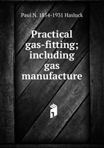 Practical gas-fitting; including gas manufacture