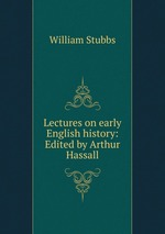 Lectures on early English history: Edited by Arthur Hassall