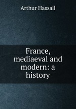 France, mediaeval and modern: a history