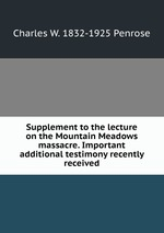 Supplement to the lecture on the Mountain Meadows massacre. Important additional testimony recently received