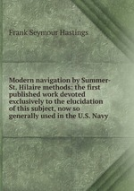 Modern navigation by Summer-St. Hilaire methods: the first published work devoted exclusively to the elucidation of this subject, now so generally used in the U.S. Navy