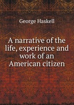 A narrative of the life, experience and work of an American citizen