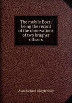 The mobile Boer; being the record of the observations of two brugher officers